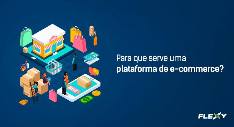6a0b2e9fa54788 Para que serve uma plataforma de e-commerce?