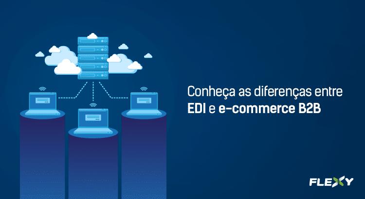 43f7ae293fe61d Quais as diferenças entre EDI e e-commerce B2B?