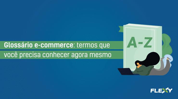 B2B e B2C, Saas, Marketplace, KPI, ROI, funil de vendas... afinal, o que significam esses termos? Acesse agora o glossário e-commerce e entenda cada um deles!