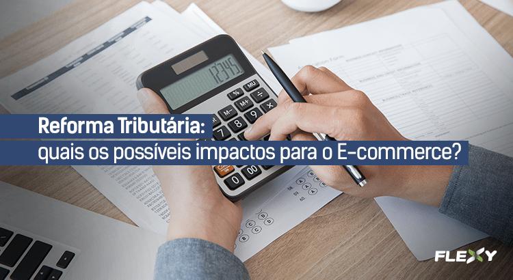 reforma tributária impactos e-commerce