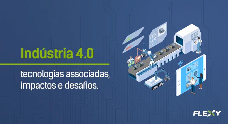 Indústria 4.0 impactos e desafios
