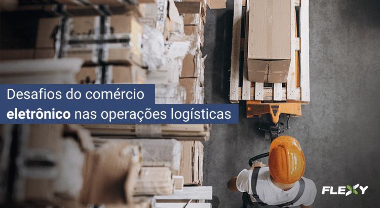 Desafios do comércio eletrônico nas operações logísticas